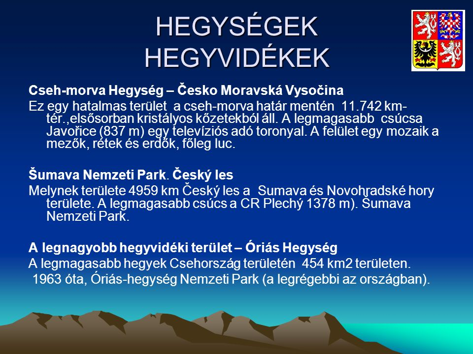 HEGYSÉGEK HEGYVIDÉKEK Cseh-morva Hegység – Česko Moravská Vysočina Ez egy hatalmas terület a cseh-morva határ mentén 11.742 km- tér.,elsősorban kristá