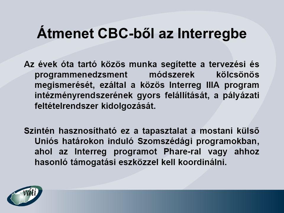 Átmenet CBC-ből az Interregbe Az évek óta tartó közös munka segítette a tervezési és programmenedzsment módszerek kölcsönös megismerését, ezáltal a kö