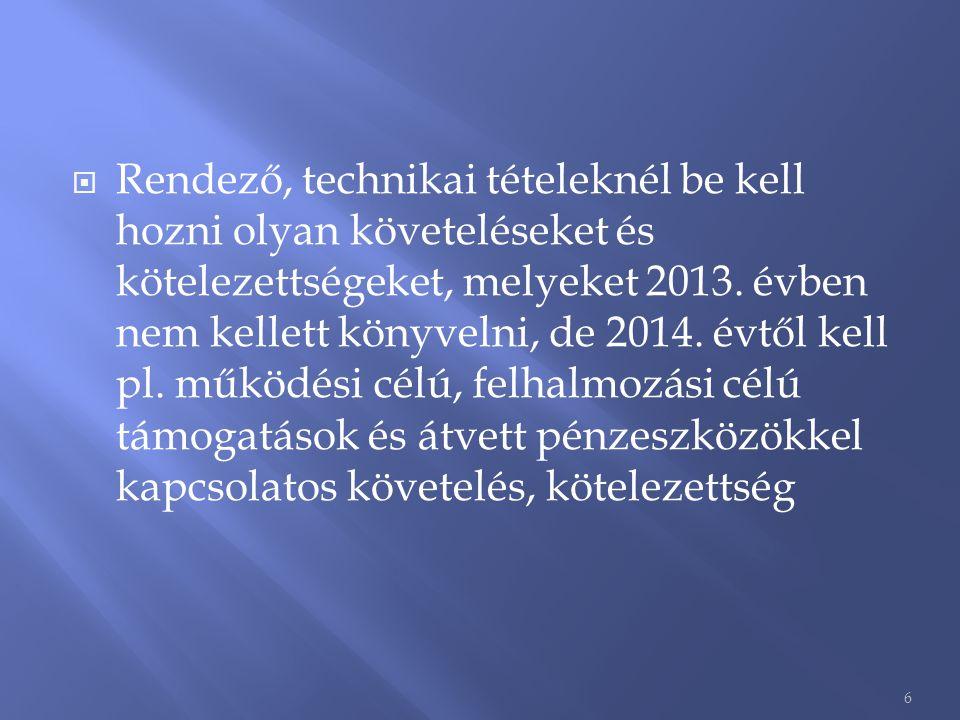  Rendező, technikai tételeknél be kell hozni olyan követeléseket és kötelezettségeket, melyeket 2013. évben nem kellett könyvelni, de 2014. évtől kel