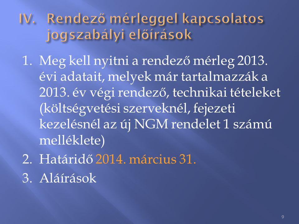 1.Meg kell nyitni a rendező mérleg 2013. évi adatait, melyek már tartalmazzák a 2013. év végi rendező, technikai tételeket (költségvetési szerveknél,