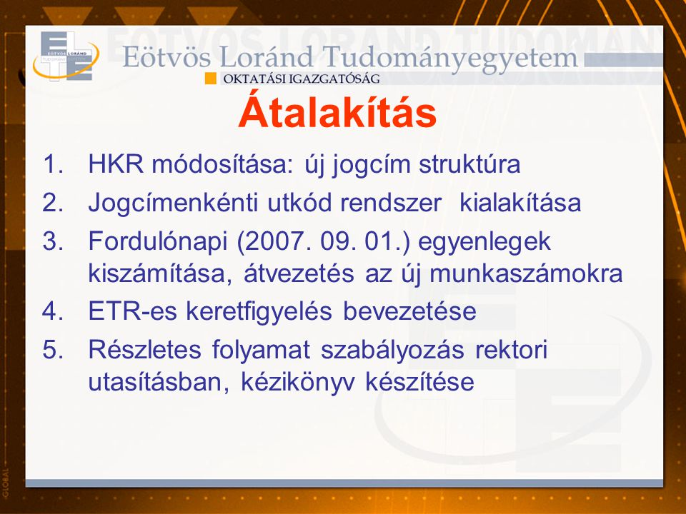 Átalakítás 1.HKR módosítása: új jogcím struktúra 2.Jogcímenkénti utkód rendszer kialakítása 3.Fordulónapi (2007. 09. 01.) egyenlegek kiszámítása, átve