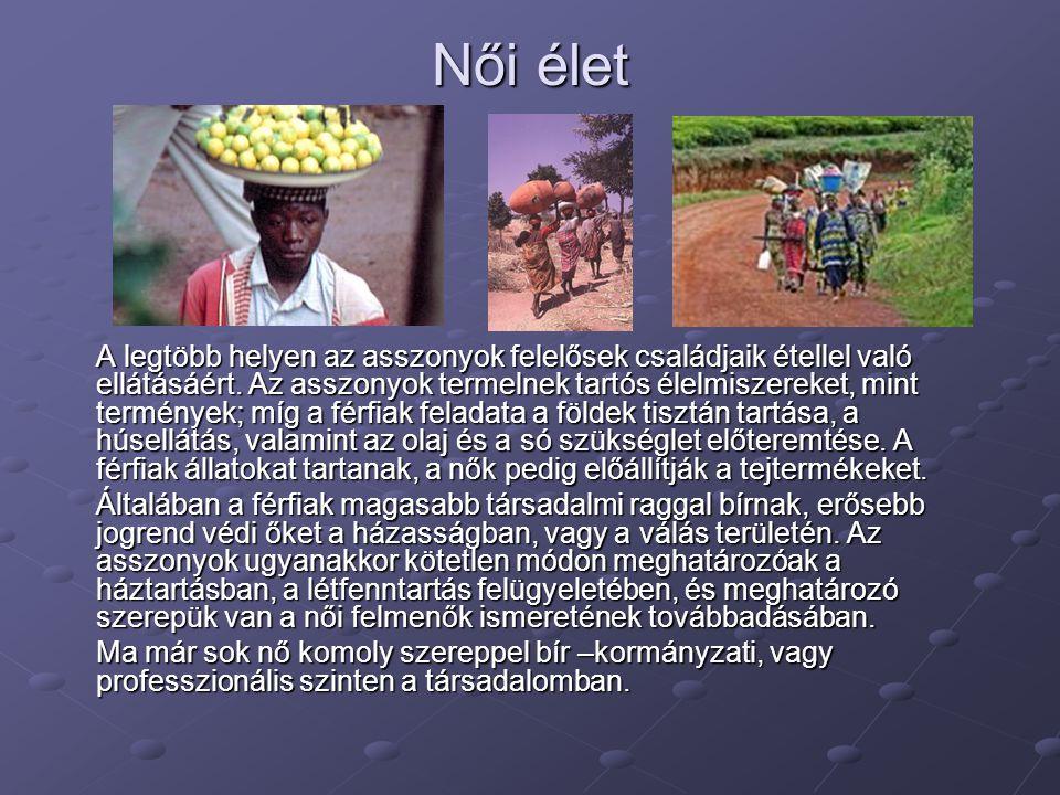 Női élet A legtöbb helyen az asszonyok felelősek családjaik étellel való ellátásáért. Az asszonyok termelnek tartós élelmiszereket, mint termények; mí