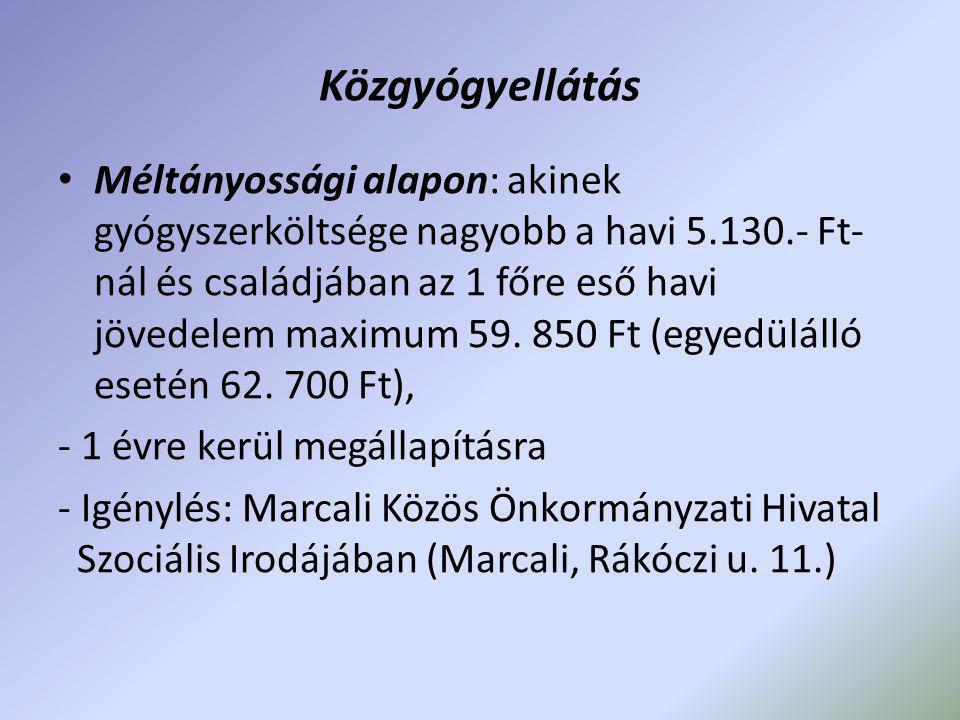 Közgyógyellátás • Méltányossági alapon: akinek gyógyszerköltsége nagyobb a havi 5.130.- Ft- nál és családjában az 1 főre eső havi jövedelem maximum 59