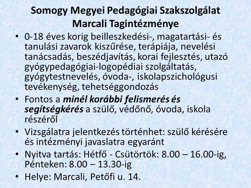Somogy Megyei Pedagógiai Szakszolgálat Marcali Tagintézménye • 0-18 éves korig beilleszkedési-, magatartási- és tanulási zavarok kiszűrése, terápiája,