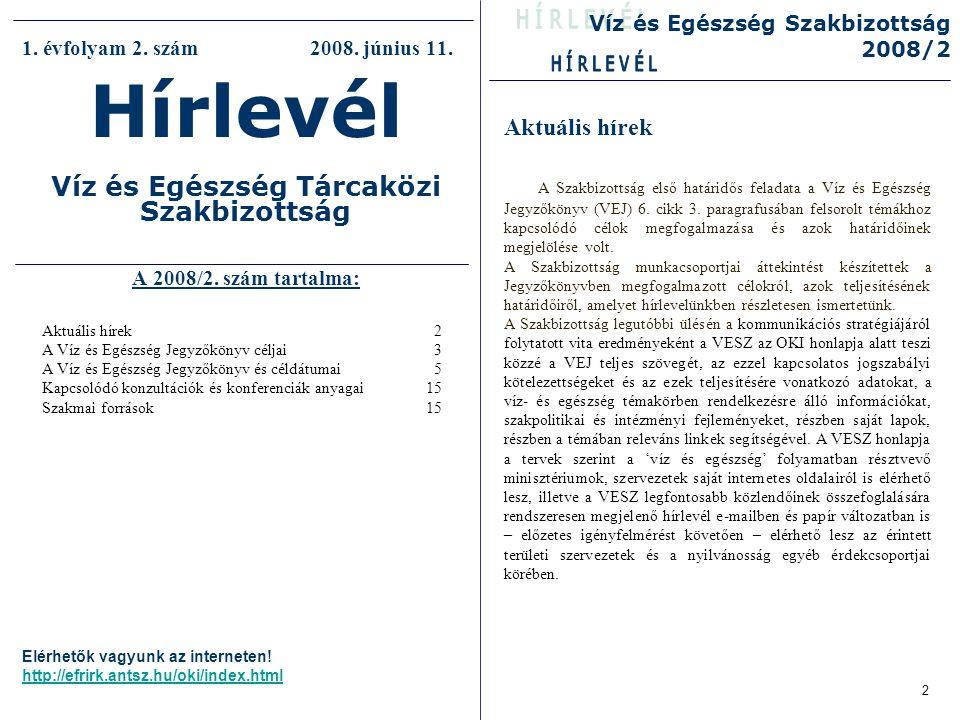 A Víz és Egészség Jegyzőkönyv céljai A határokat átlépő vízfolyások és nemzetközi tavak védelmére és használatára vonatkozó, Helsinkiben, 1992.