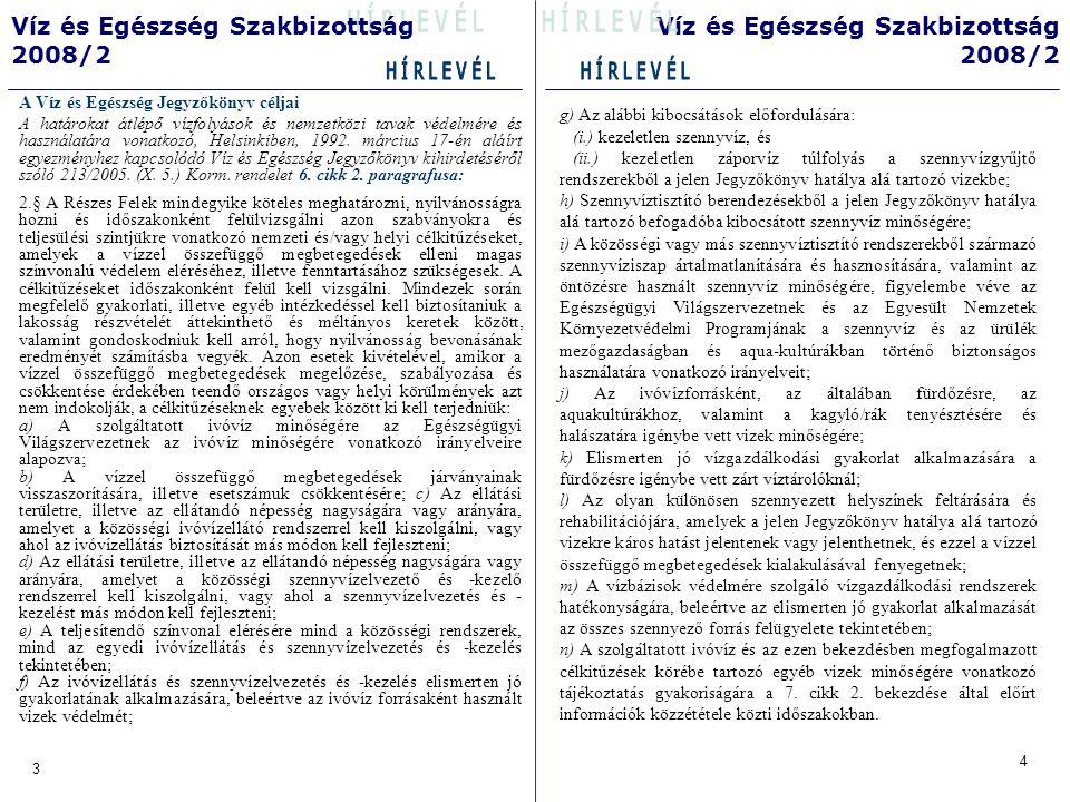 6 5 Víz és Egészség Szakbizottság 2008/2 Víz és Egészség Szakbizottság 2008/2 A VEJ 6(2) alpont ja TárgyKitűzött célokCélszerű határidőFő előremozdító Meglevő/ fejlesztendő (dőlt betűs) Indikátorok Létező vagy várható jelentési rendszerek/követelmények a A szolgáltatott ivóvíz minősége A közüzemi ivóvíz- szolgáltatásban részesülő lakosság 96%-ának ellátása a jogszabályi követelményeknek megfelelő ivóvízzel a közvetlen egészségügyi jelentőségű kémiai paraméterek tekintetében.