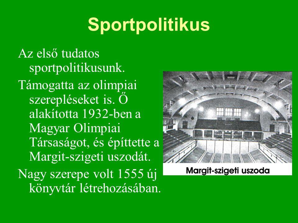 Sportpolitikus Az első tudatos sportpolitikusunk. Támogatta az olimpiai szerepléseket is. Ő alakította 1932-ben a Magyar Olimpiai Társaságot, és építt
