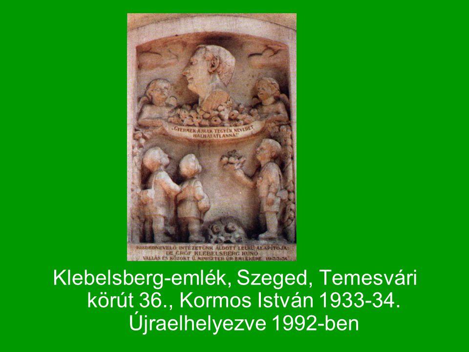 Klebelsberg-emlék, Szeged, Temesvári körút 36., Kormos István 1933-34. Újraelhelyezve 1992-ben