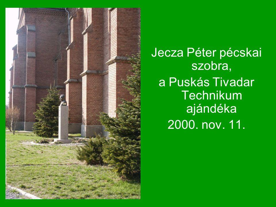 Jecza Péter pécskai szobra, a Puskás Tivadar Technikum ajándéka 2000. nov. 11.