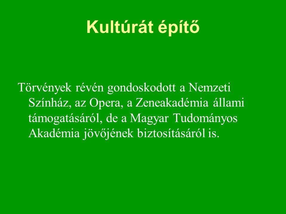 Kultúrát építő Törvények révén gondoskodott a Nemzeti Színház, az Opera, a Zeneakadémia állami támogatásáról, de a Magyar Tudományos Akadémia jövőjéne