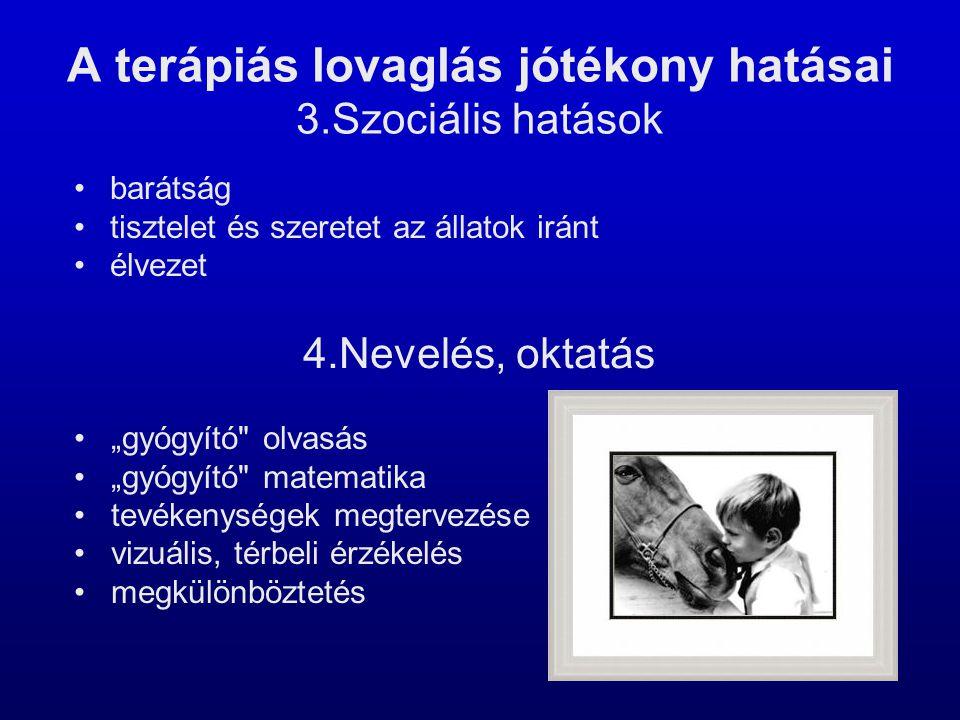 """A terápiás lovaglás jótékony hatásai 3.Szociális hatások •barátság •tisztelet és szeretet az állatok iránt •élvezet 4.Nevelés, oktatás • """"gyógyító"""