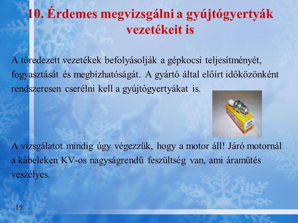 9. Tisztítsuk meg az akkumulátor sarukat és pólusokat, szükség esetén ellenőriztessük az akkumulátor teljesítményét Az év bármely szakában bosszantó,