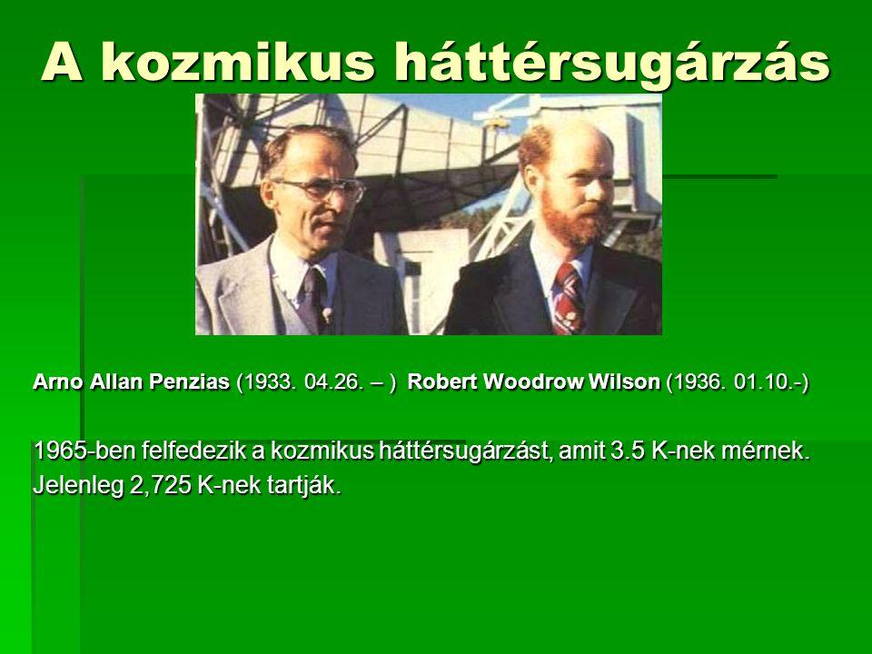 A kozmikus háttérsugárzás Arno Allan Penzias (1933. 04.26. – ) Robert Woodrow Wilson (1936. 01.10.-) 1965-ben felfedezik a kozmikus háttérsugárzást, a