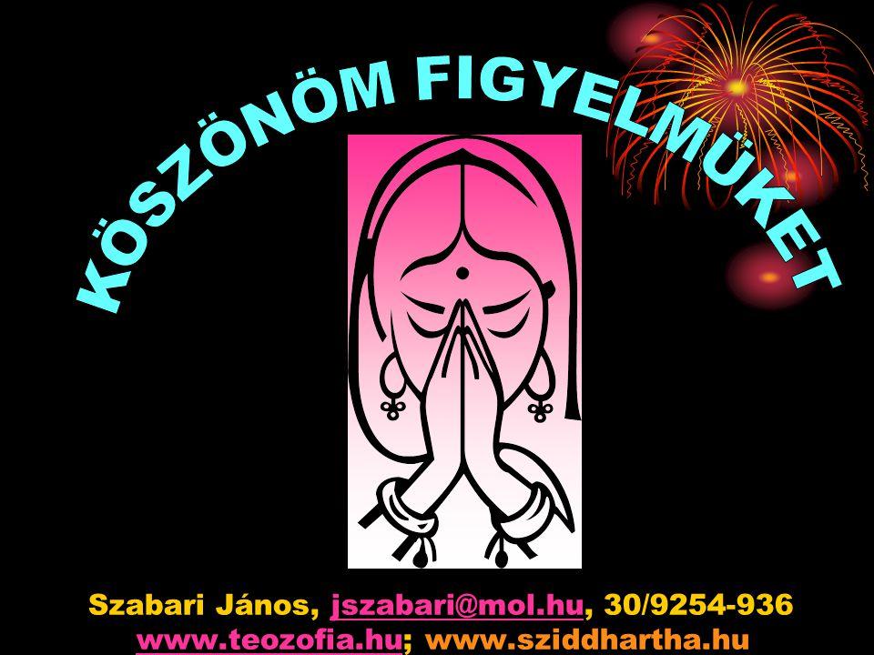 Szabari János, jszabari@mol.hu, 30/9254-936 www.teozofia.hu; www.sziddhartha.hujszabari@mol.huwww.teozofia.hu