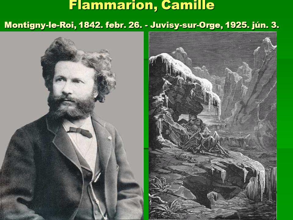 Flammarion, Camille Montigny-le-Roi, 1842. febr. 26. - Juvisy-sur-Orge, 1925. jún. 3.