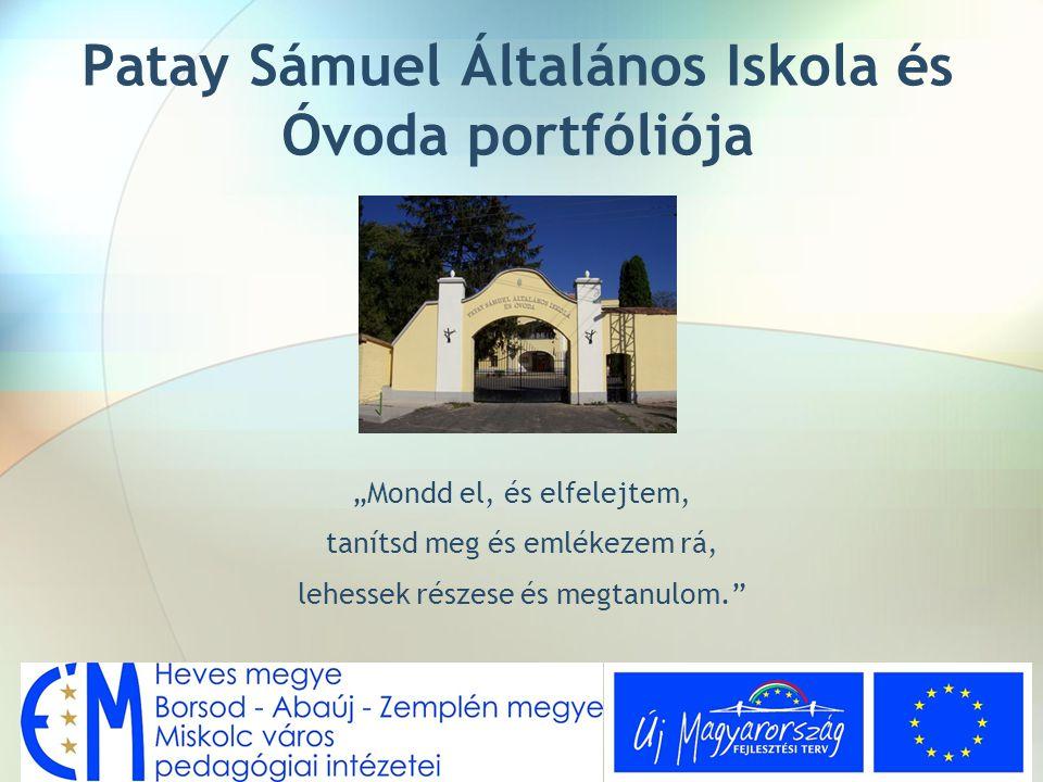 """Patay Sámuel Általános Iskola és Óvoda portfóliója """"Mondd el, és elfelejtem, tanítsd meg és emlékezem rá, lehessek részese és megtanulom."""""""