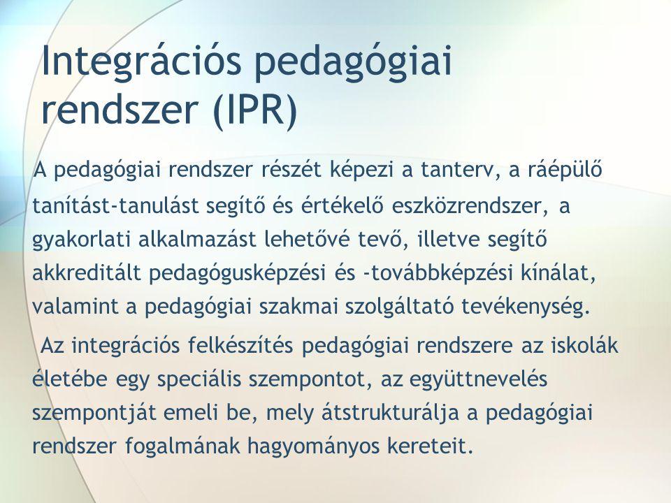Integrációs pedagógiai rendszer (IPR) A pedagógiai rendszer részét képezi a tanterv, a ráépülő tanítást-tanulást segítő és értékelő eszközrendszer, a