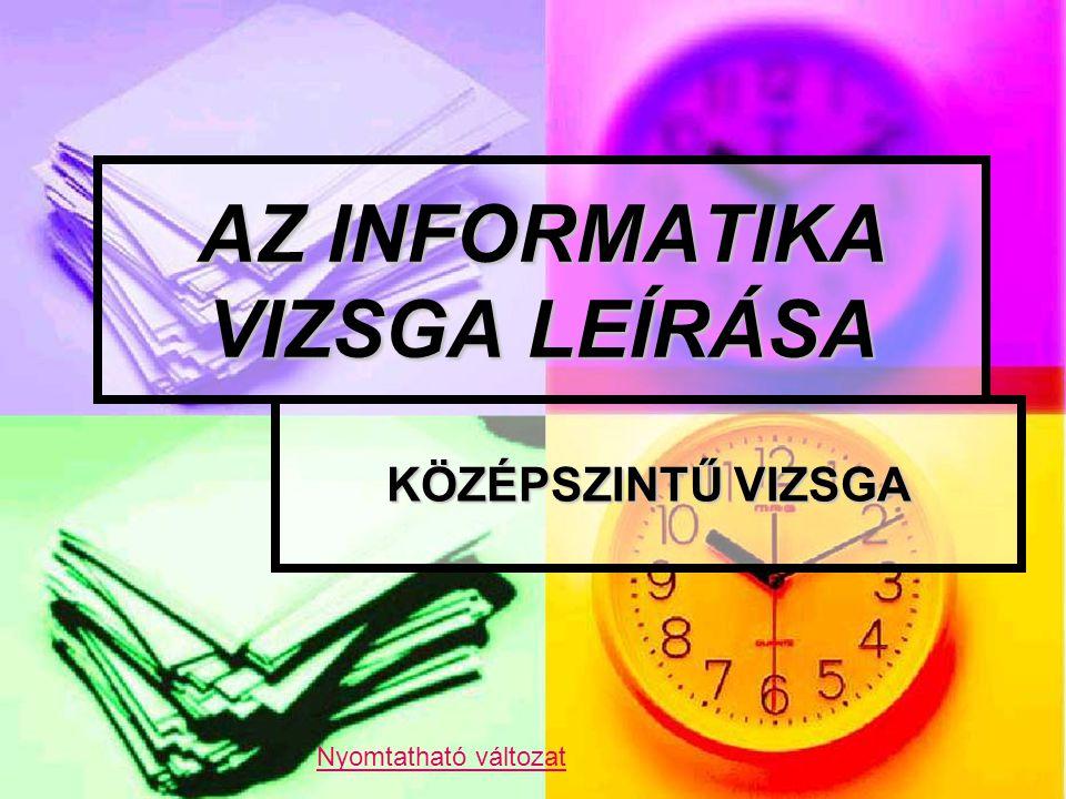 AZ INFORMATIKA VIZSGA LEÍRÁSA KÖZÉPSZINTŰ VIZSGA Nyomtatható változat