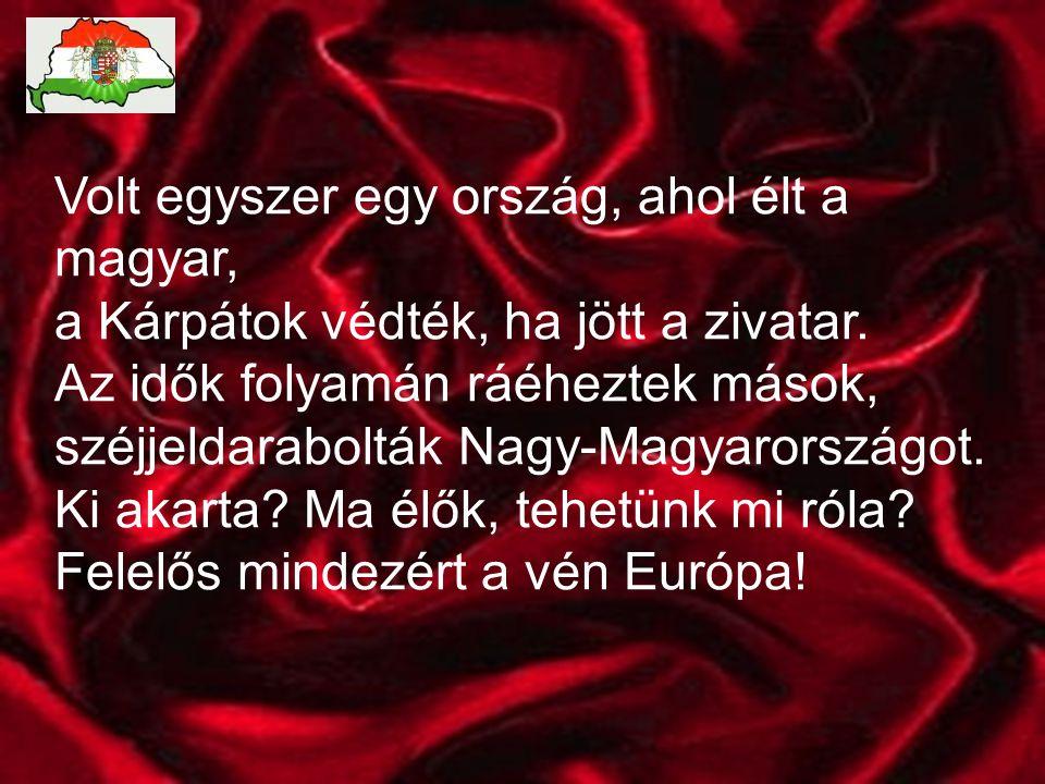 Volt egyszer egy ország, ahol élt a magyar, a Kárpátok védték, ha jött a zivatar.
