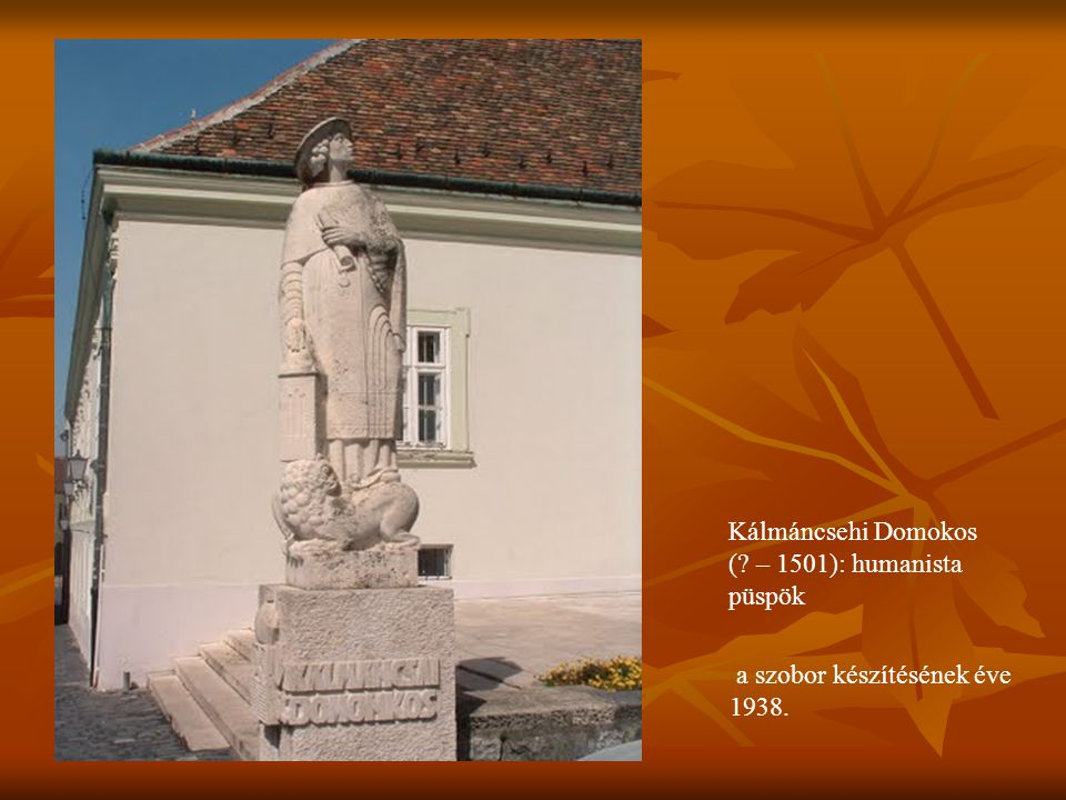a szobor készítésének éve 1938. Kálmáncsehi Domokos (? – 1501): humanista püspök