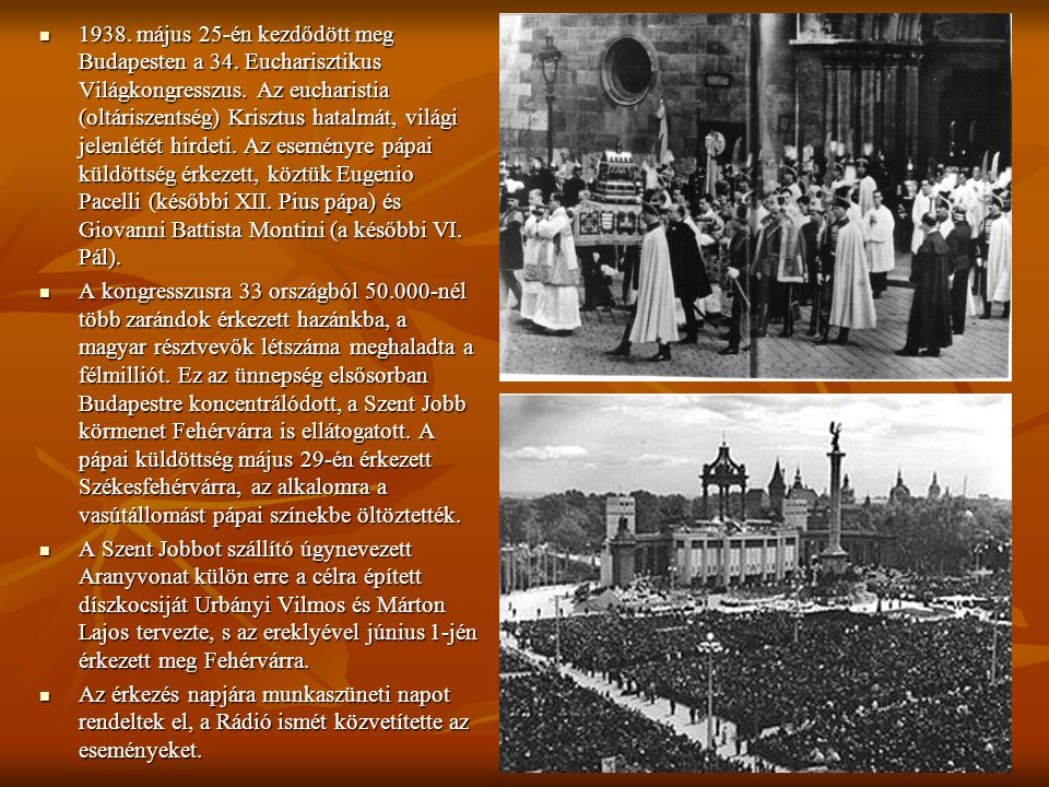  1938. május 25-én kezdődött meg Budapesten a 34. Eucharisztikus Világkongresszus. Az eucharistia (oltáriszentség) Krisztus hatalmát, világi jelenlét