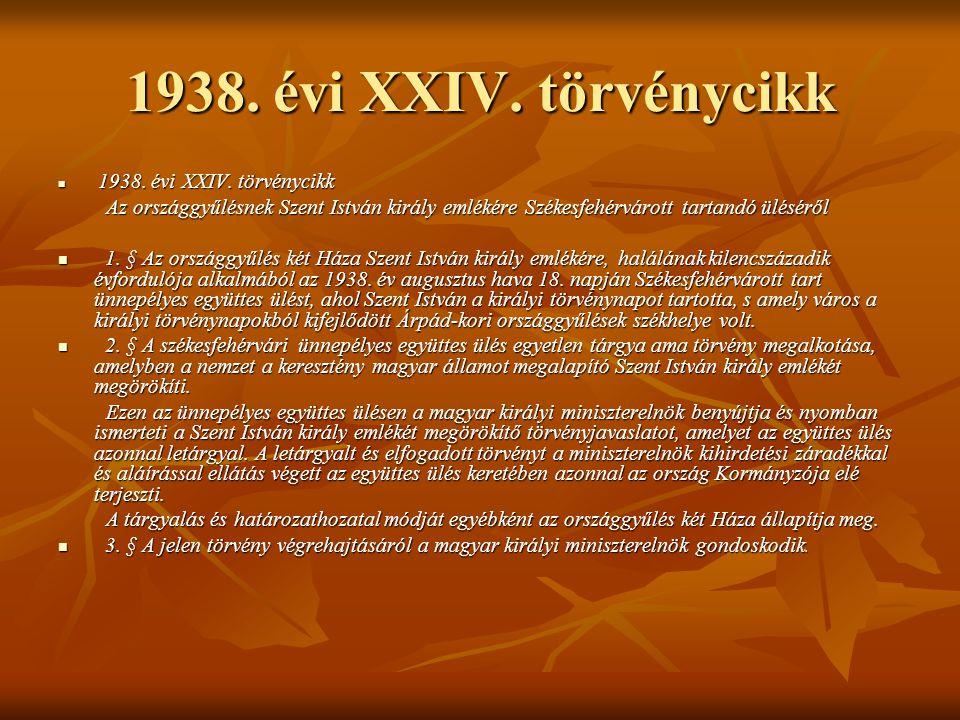 1938. évi XXIV. törvénycikk  1938. évi XXIV. törvénycikk Az országgyűlésnek Szent István király emlékére Székesfehérvárott tartandó üléséről Az orszá