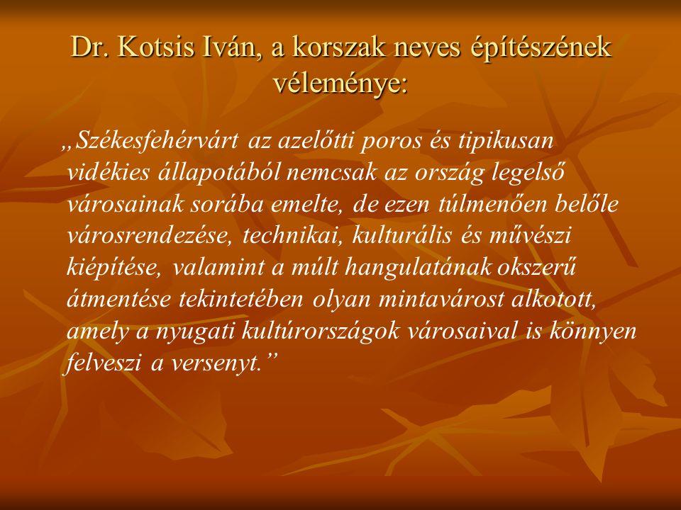 """Dr. Kotsis Iván, a korszak neves építészének véleménye: """"Székesfehérvárt az azelőtti poros és tipikusan vidékies állapotából nemcsak az ország legelső"""