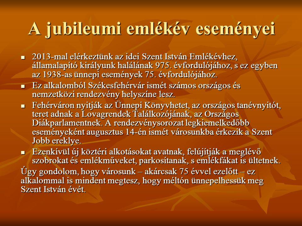 A jubileumi emlékév eseményei  2013-mal elérkeztünk az idei Szent István Emlékévhez, államalapító királyunk halálának 975. évfordulójához, s ez egybe