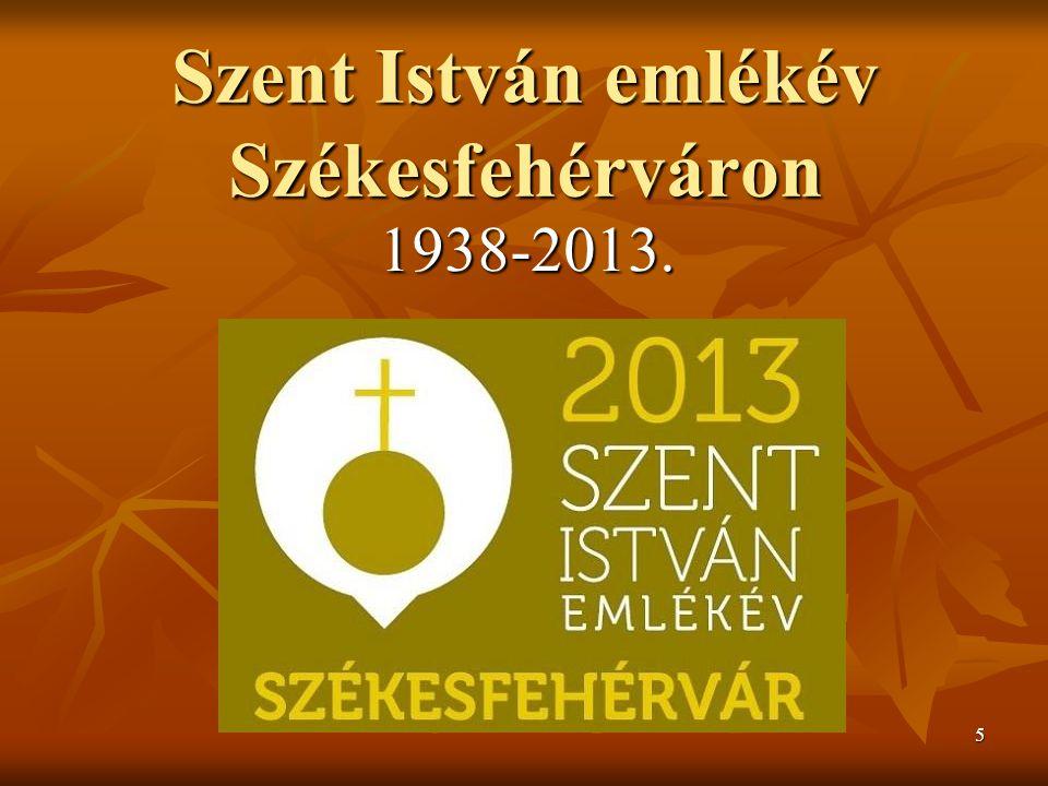 5 Szent István emlékév Székesfehérváron 1938-2013.