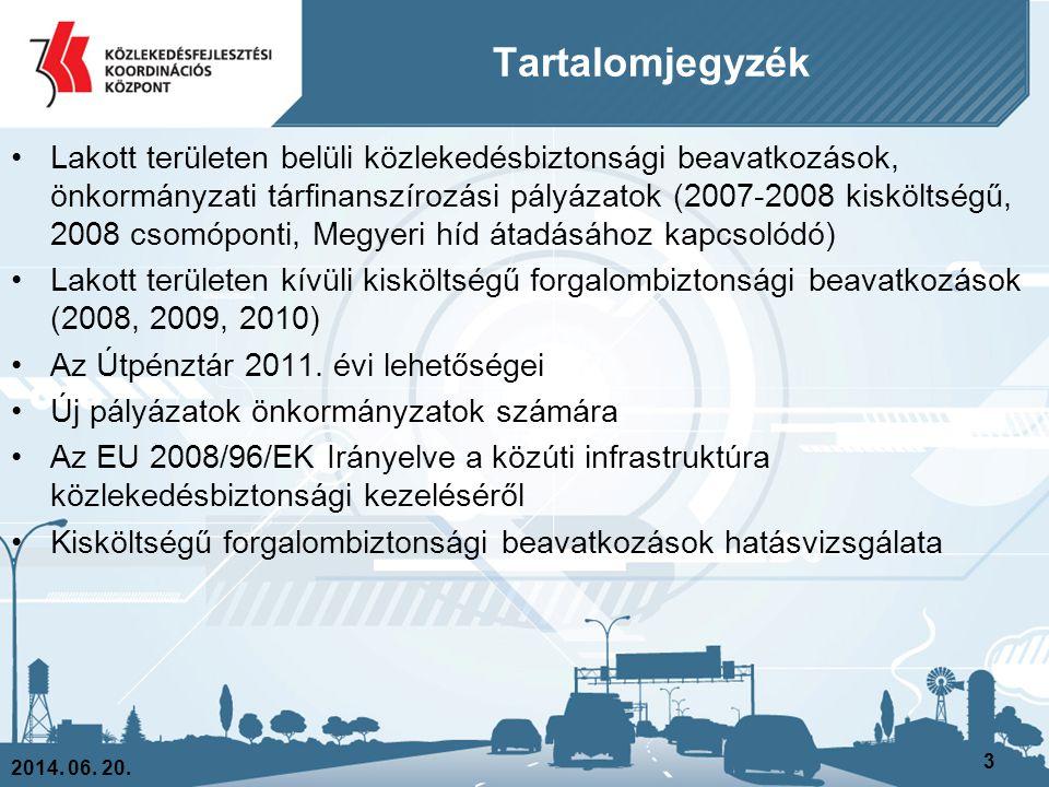 Tartalomjegyzék •Lakott területen belüli közlekedésbiztonsági beavatkozások, önkormányzati tárfinanszírozási pályázatok (2007-2008 kisköltségű, 2008 c