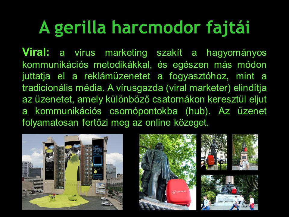 A gerilla harcmodor fajtái Viral: a vírus marketing szakít a hagyományos kommunikációs metodikákkal, és egészen más módon juttatja el a reklámüzenetet