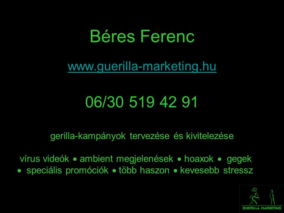 Béres Ferenc www.guerilla-marketing.hu 06/30 519 42 91 gerilla-kampányok tervezése és kivitelezése vírus videók  ambient megjelenések  hoaxok  gege