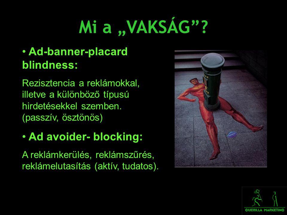 """Mi a """"VAKSÁG""""? • Ad-banner-placard blindness: Rezisztencia a reklámokkal, illetve a különböző típusú hirdetésekkel szemben. (passzív, ösztönös) • Ad a"""