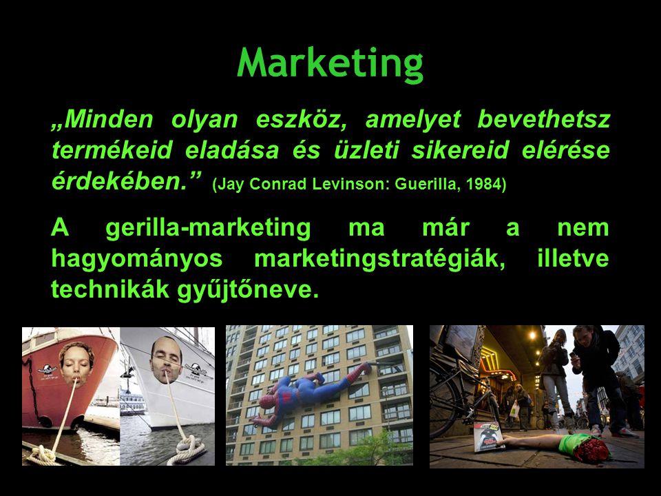 """Marketing """"Minden olyan eszköz, amelyet bevethetsz termékeid eladása és üzleti sikereid elérése érdekében."""" (Jay Conrad Levinson: Guerilla, 1984) A ge"""
