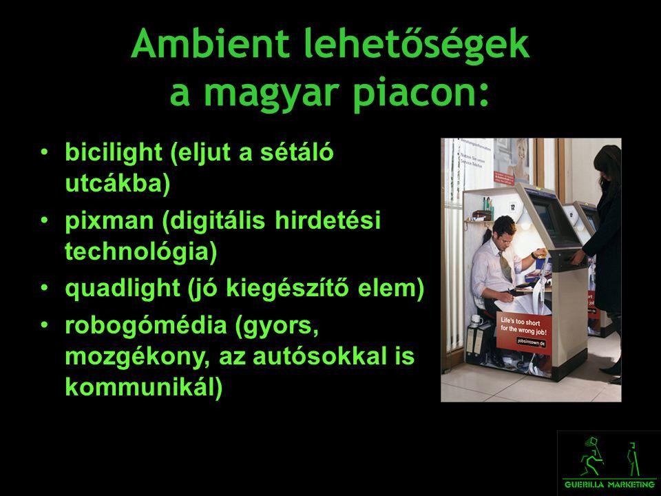 Ambient lehetőségek a magyar piacon: •bicilight (eljut a sétáló utcákba) •pixman (digitális hirdetési technológia) •quadlight (jó kiegészítő elem) •ro