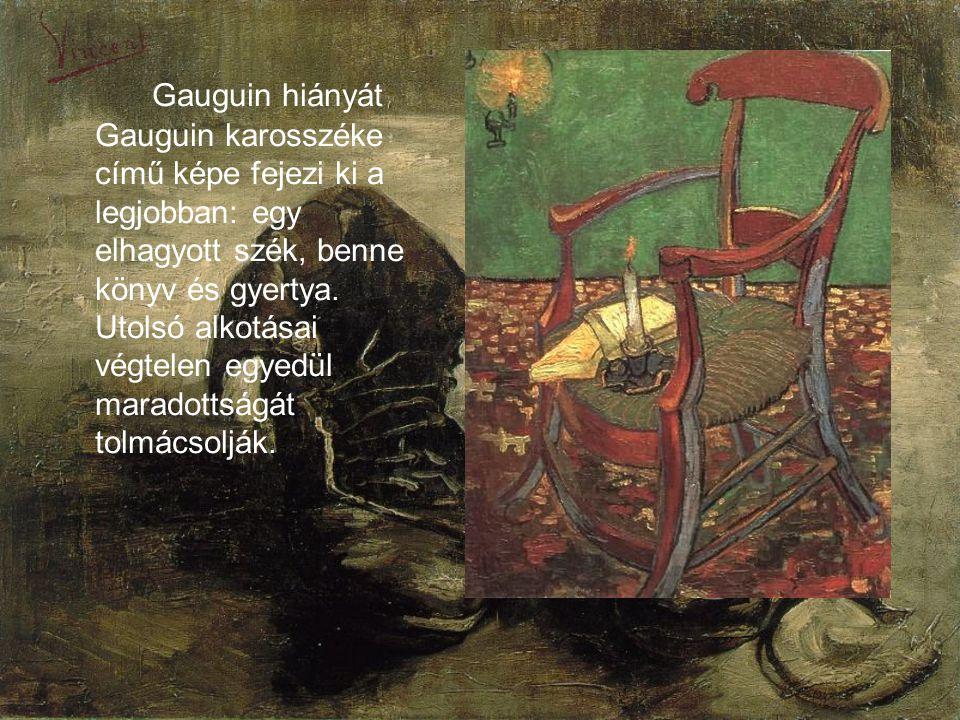 Gauguin hiányát Gauguin karosszéke című képe fejezi ki a legjobban: egy elhagyott szék, benne könyv és gyertya.