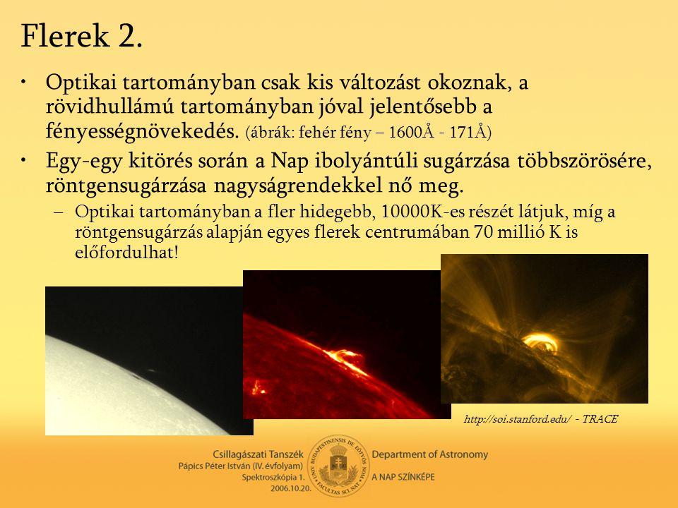 Flerek 2. •Optikai tartományban csak kis változást okoznak, a rövidhullámú tartományban jóval jelentősebb a fényességnövekedés. (ábrák: fehér fény – 1