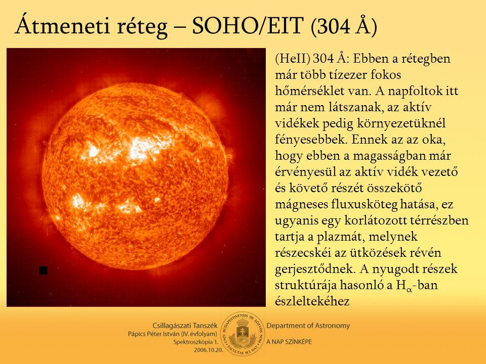 Átmeneti réteg – SOHO/EIT (304 Å) (HeII) 304 Å: Ebben a rétegben már több tízezer fokos hőmérséklet van. A napfoltok itt már nem látszanak, az aktív v