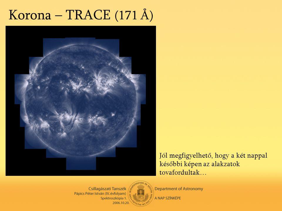 Korona – TRACE (171 Å) Jól megfigyelhető, hogy a két nappal későbbi képen az alakzatok tovafordultak…