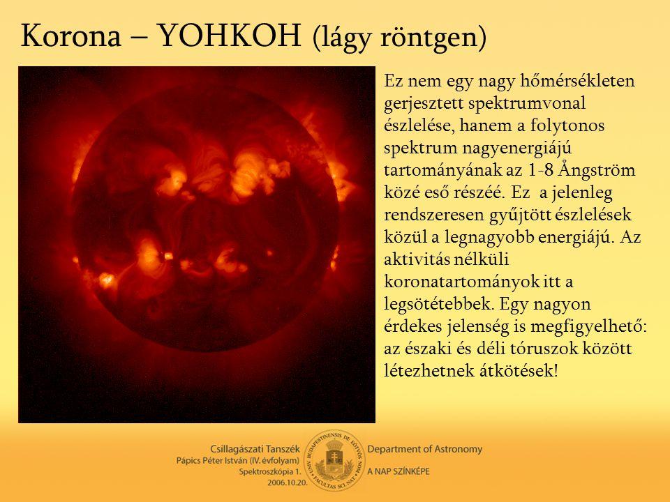 Korona – YOHKOH (lágy röntgen) Ez nem egy nagy hőmérsékleten gerjesztett spektrumvonal észlelése, hanem a folytonos spektrum nagyenergiájú tartományán