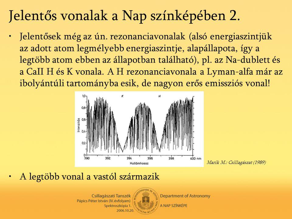 Jelentős vonalak a Nap színképében 2. •Jelentősek még az ún. rezonanciavonalak (alsó energiaszintjük az adott atom legmélyebb energiaszintje, alapálla