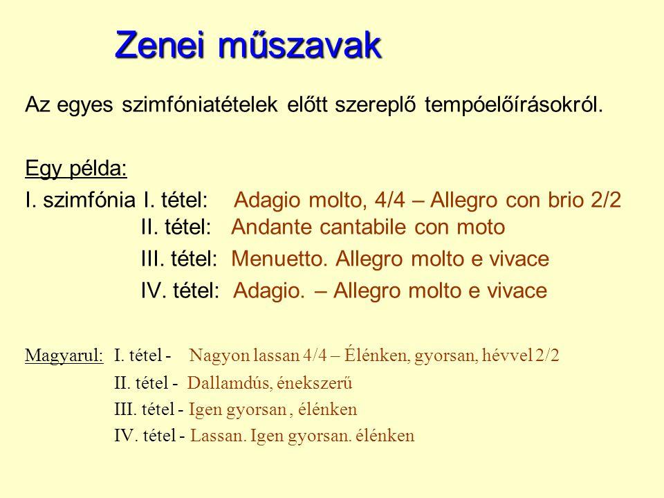 Zenei műszavak Az egyes szimfóniatételek előtt szereplő tempóelőírásokról. Egy példa: I. szimfónia I. tétel: Adagio molto, 4/4 – Allegro con brio 2/2