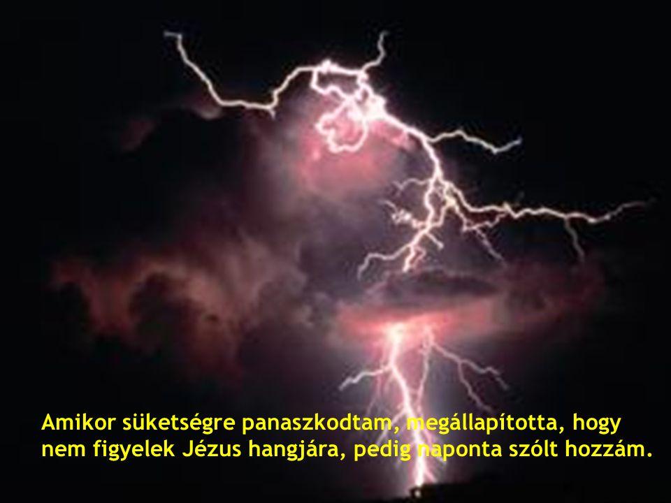 Amikor süketségre panaszkodtam, megállapította, hogy nem figyelek Jézus hangjára, pedig naponta szólt hozzám.