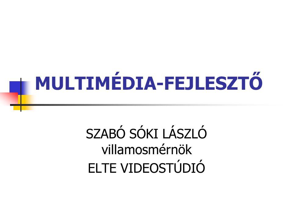 MULTIMÉDIA-FEJLESZTŐ SZABÓ SÓKI LÁSZLÓ villamosmérnök ELTE VIDEOSTÚDIÓ