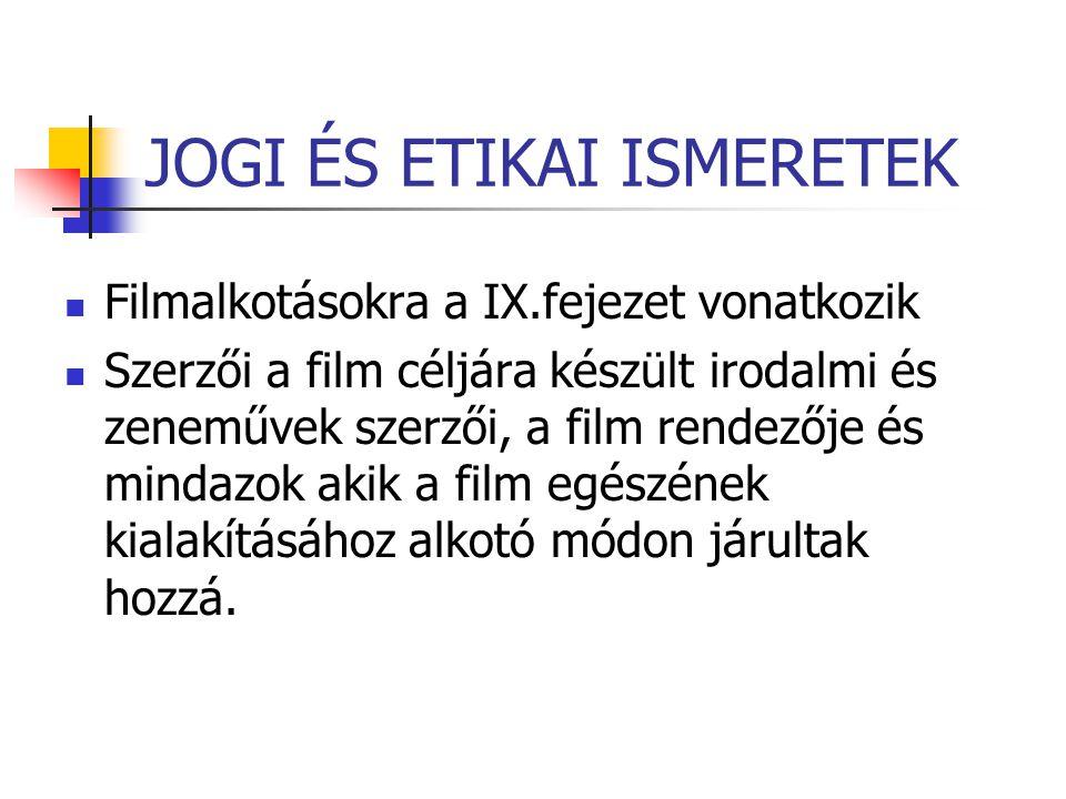JOGI ÉS ETIKAI ISMERETEK  Filmalkotásokra a IX.fejezet vonatkozik  Szerzői a film céljára készült irodalmi és zeneművek szerzői, a film rendezője és