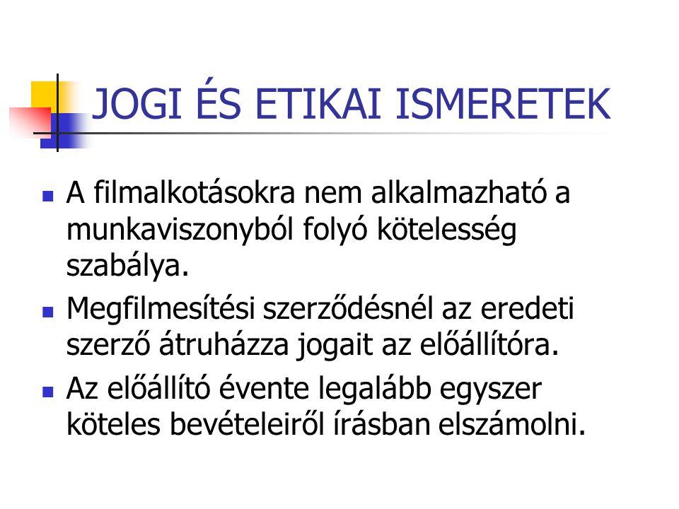 JOGI ÉS ETIKAI ISMERETEK  A filmalkotásokra nem alkalmazható a munkaviszonyból folyó kötelesség szabálya.  Megfilmesítési szerződésnél az eredeti sz