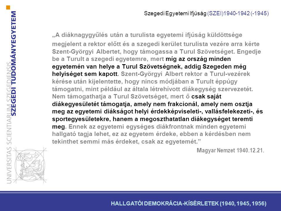 """""""A diáknagygyűlés után a turulista egyetemi ifjúság küldöttsége megjelent a rektor előtt és a szegedi kerület turulista vezére arra kérte Szent-Györgyi Albertet, hogy támogassa a Turul Szövetséget."""