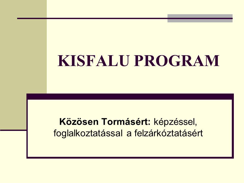 KISFALU PROGRAM Közösen Tormásért: képzéssel, foglalkoztatással a felzárkóztatásért