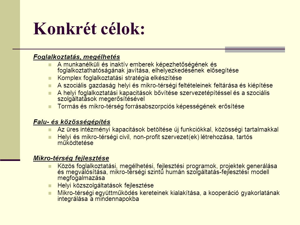 Konkrét célok: Foglalkoztatás, megélhetés  A munkanélküli és inaktív emberek képezhetőségének és foglalkoztathatóságának javítása, elhelyezkedésének