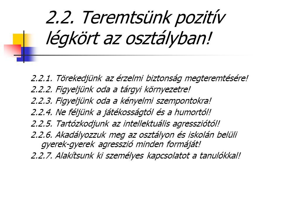2.2. Teremtsünk pozitív légkört az osztályban! 2.2.1. Törekedjünk az érzelmi biztonság megteremtésére! 2.2.2. Figyeljünk oda a tárgyi környezetre! 2.2